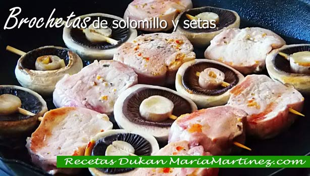 Brochetas Dukan de Carne: Solomillo de Cerdo y Setas (fase Crucero)